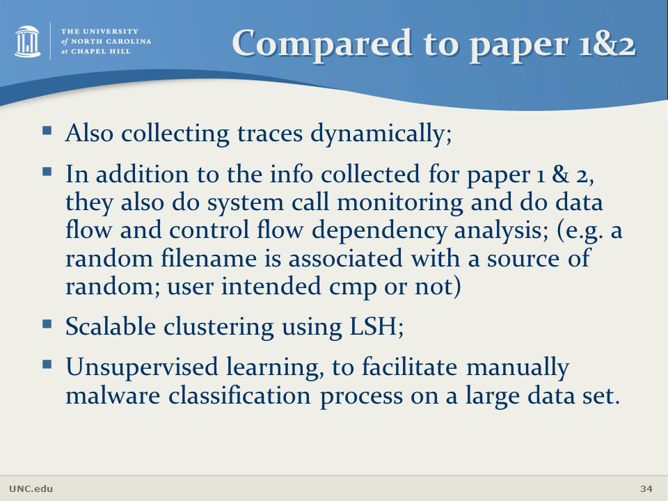 UNC.edu 34 Compared to paper 1&2  Also collecting traces dynamically;  In addition to the info collected for paper 1 & 2, they also do system call m