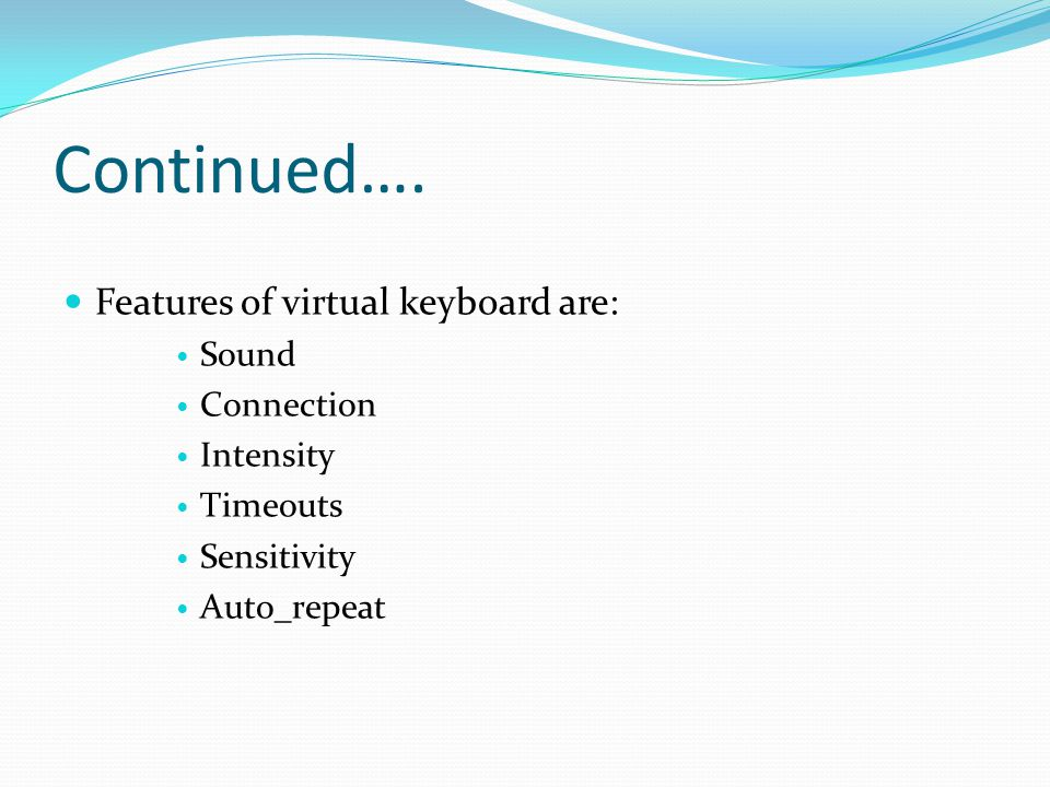 Continued…. Features of virtual keyboard are: Sound Connection Intensity Timeouts Sensitivity Auto_repeat
