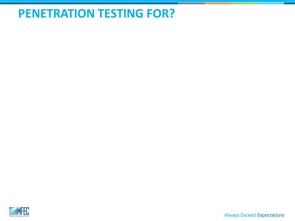 PENETRATION TESTING FOR?