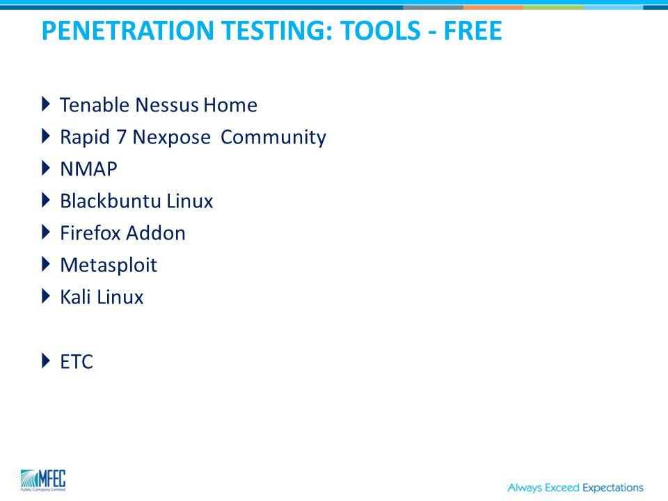 PENETRATION TESTING: TOOLS - FREE  Tenable Nessus Home  Rapid 7 Nexpose Community  NMAP  Blackbuntu Linux  Firefox Addon  Metasploit  Kali Linux  ETC