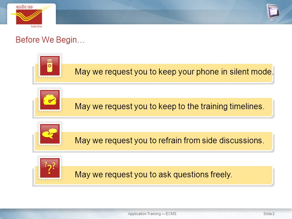 Slide 2 Before We Begin… May we request you to keep your phone in silent mode. May we request you to keep to the training timelines. May we request yo