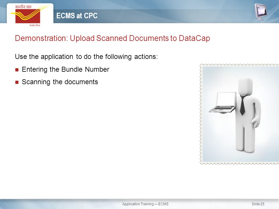 Application Training — ECMS Slide 25 Use the application to do the following actions: Entering the Bundle Number Scanning the documents Demonstration: