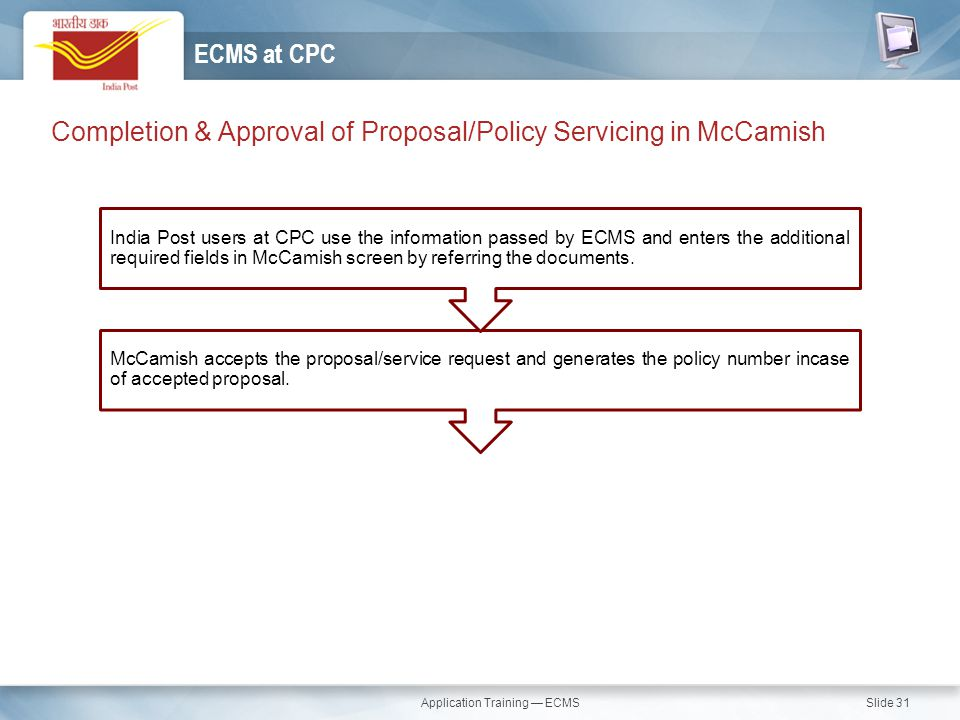 Application Training — ECMS Slide 31 Completion & Approval of Proposal/Policy Servicing in McCamish ECMS at CPC McCamish accepts the proposal/service