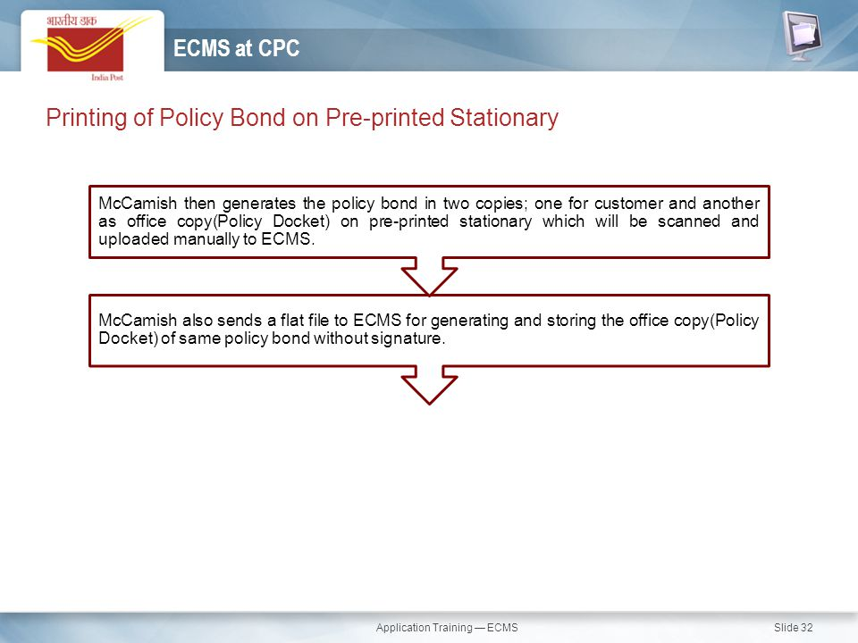 Application Training — ECMS Slide 32 Printing of Policy Bond on Pre-printed Stationary ECMS at CPC McCamish also sends a flat file to ECMS for generat