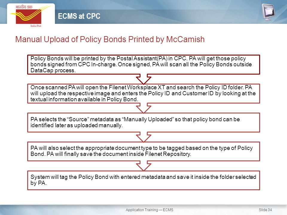 Application Training — ECMS Slide 34 Manual Upload of Policy Bonds Printed by McCamish ECMS at CPC System will tag the Policy Bond with entered metada