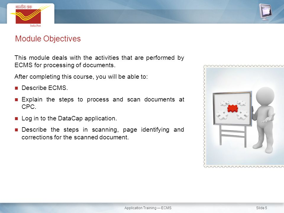 Application Training — ECMS Slide 5 Module Objectives This module deals with the activities that are performed by ECMS for processing of documents. Af