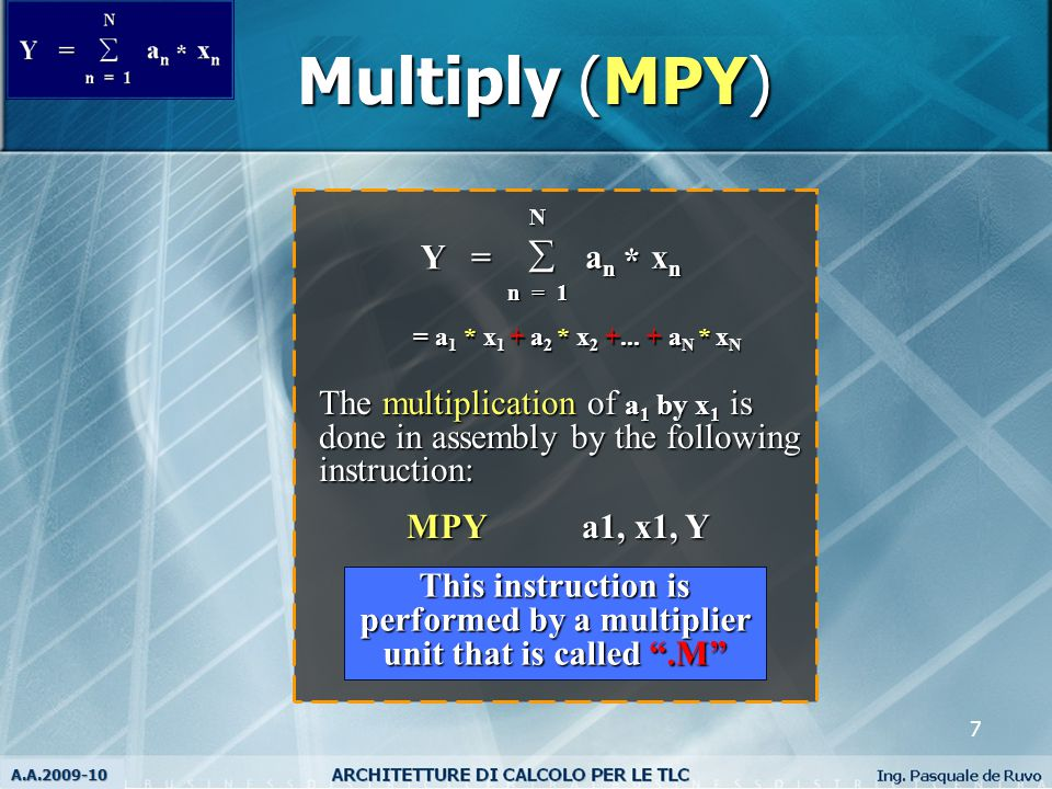 8 Multiply (.M unit).M.M Y = 40  a n x n n = 1 * The.M unit performs multiplications in hardware MPY.Ma1, x1, Y MPY.Ma1, x1, Y Note: 16-bit by 16-bit multiplier provides a 32-bit result.