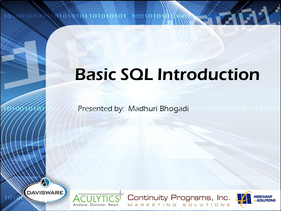 Basic SQL Introduction Presented by: Madhuri Bhogadi