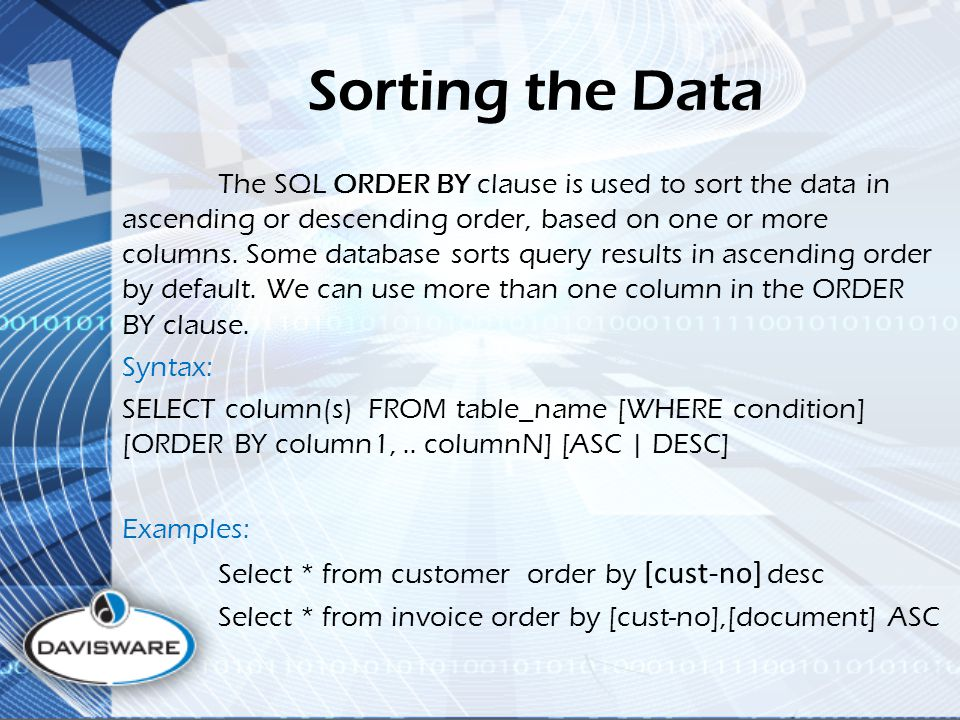 Sorting the Data The SQL ORDER BY clause is used to sort the data in ascending or descending order, based on one or more columns.