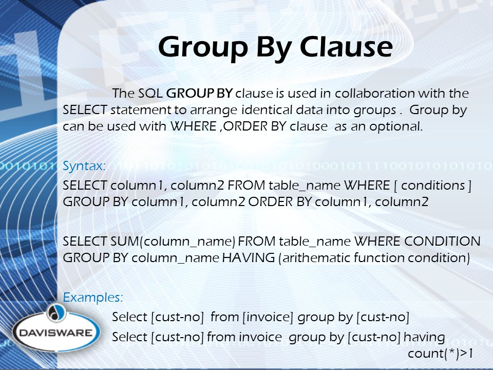 Group By Clause The SQL GROUP BY clause is used in collaboration with the SELECT statement to arrange identical data into groups.