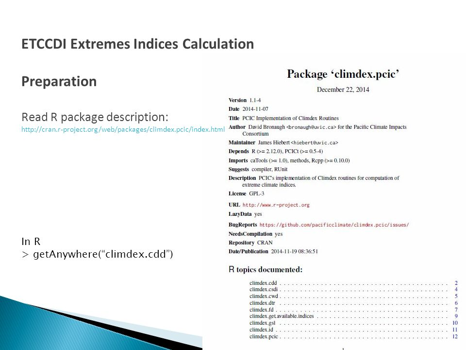 ETCCDI Extremes Indices Calculation Preparation Read R package description: http://cran.r-project.org/web/packages/climdex.pcic/index.html In R > getA