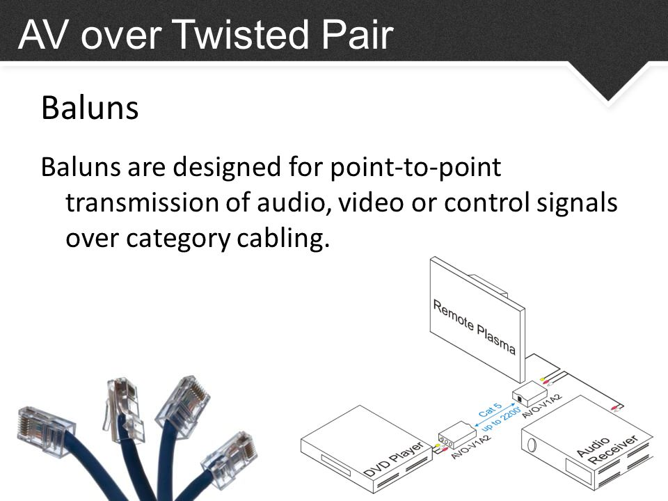 Benefits of Using Baluns AV over Twisted Pair Baluns extend transmission distances.