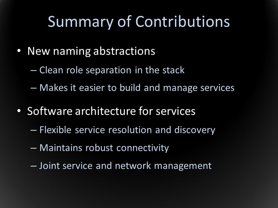 Summary of Contributions New naming abstractions – Clean role separation in the stack – Makes it easier to build and manage services Software architec