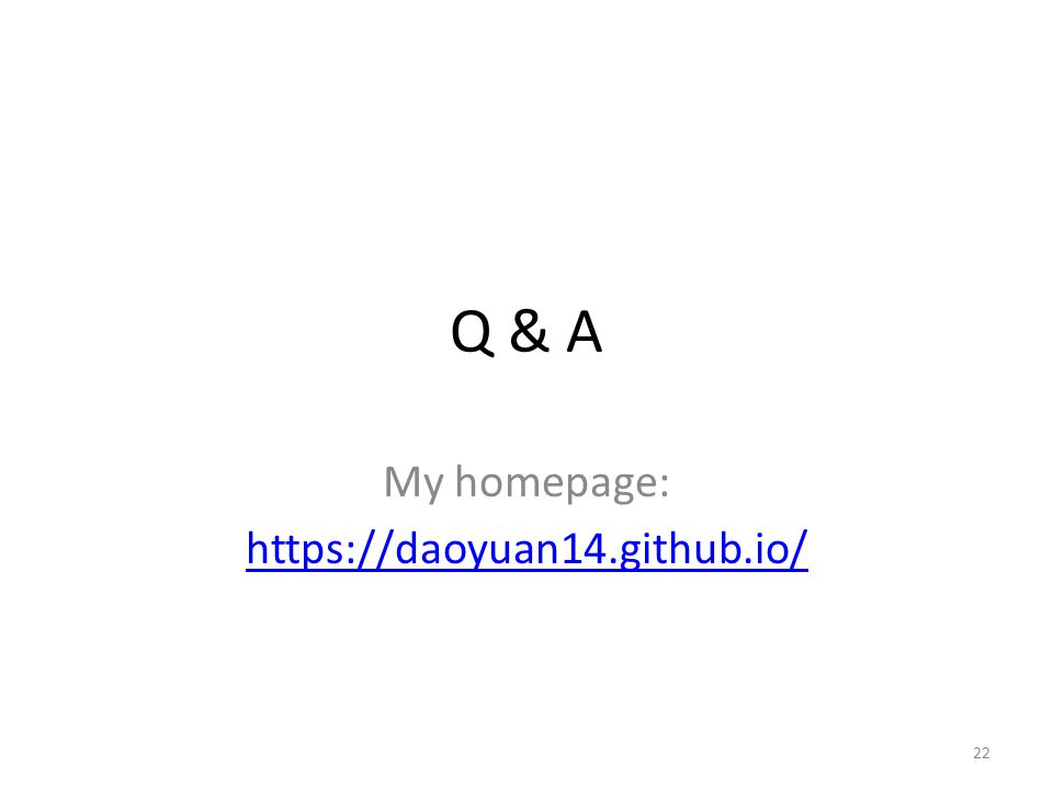 Q & A My homepage: https://daoyuan14.github.io/ 22