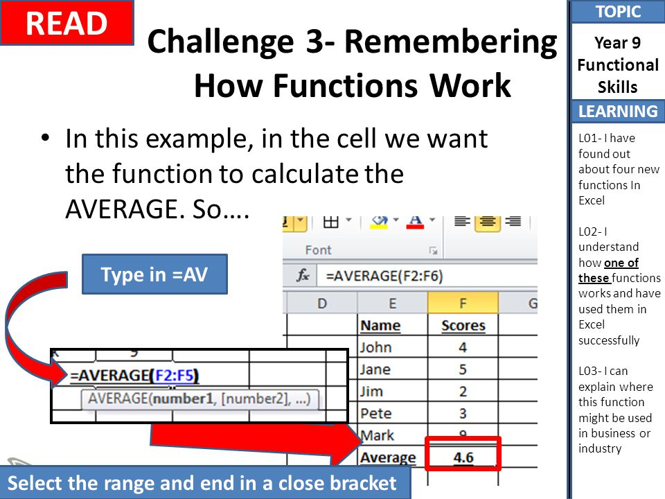 TOPIC LEARNING Year 9 Functional Skills L01- I have found out about four new functions In Excel L02- I understand how one of these functions works and have used them in Excel successfully L03- I can explain where this function might be used in business or industry Challenge 4- What Do These Functions Do In Excel.