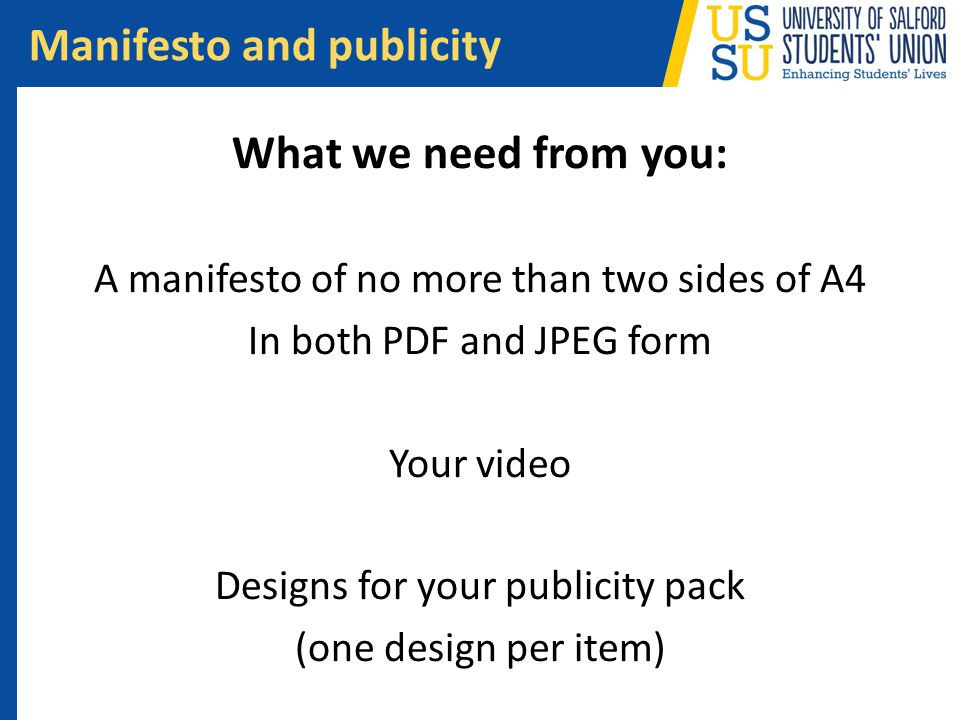 What we need from you: A manifesto of no more than two sides of A4 In both PDF and JPEG form Your video Designs for your publicity pack (one design pe