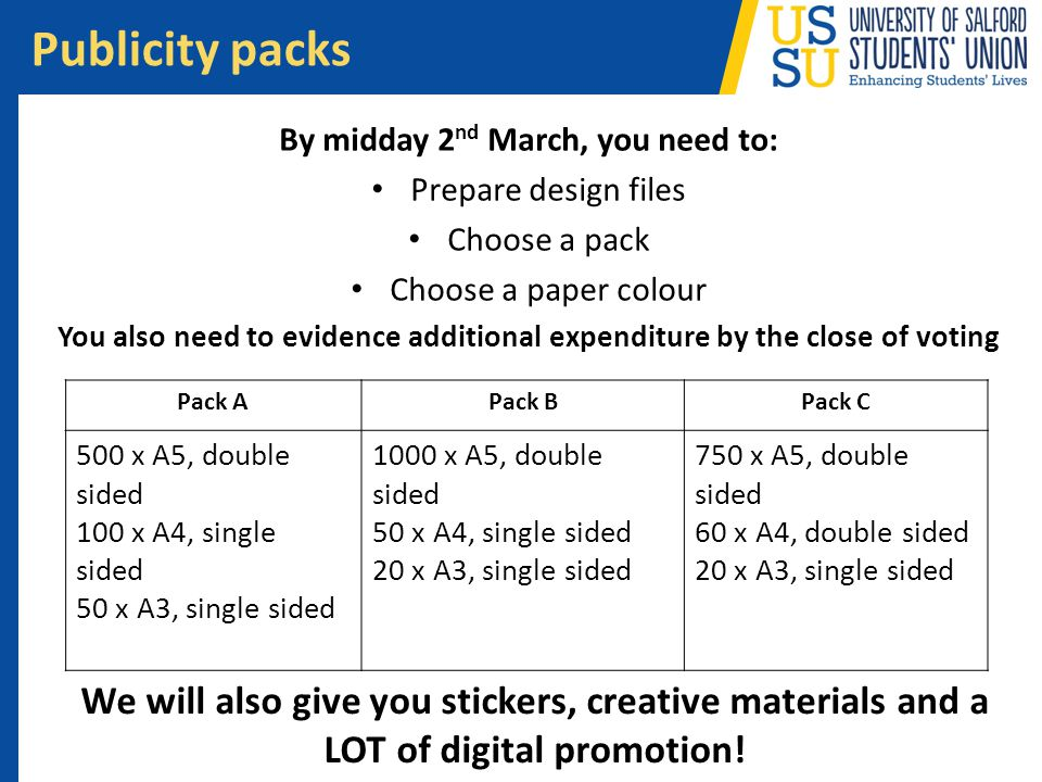 By midday 2 nd March, you need to: Prepare design files Choose a pack Choose a paper colour You also need to evidence additional expenditure by the cl
