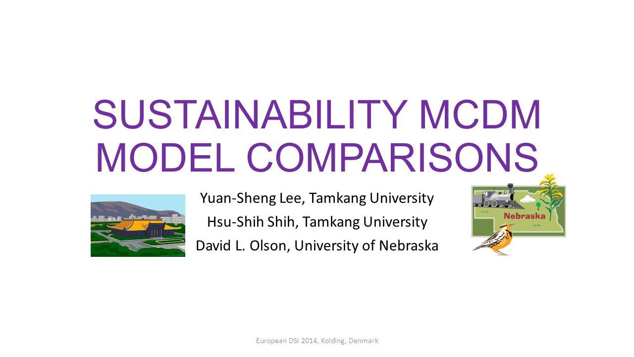 SUSTAINABILITY MCDM MODEL COMPARISONS Yuan-Sheng Lee, Tamkang University Hsu-Shih Shih, Tamkang University David L.