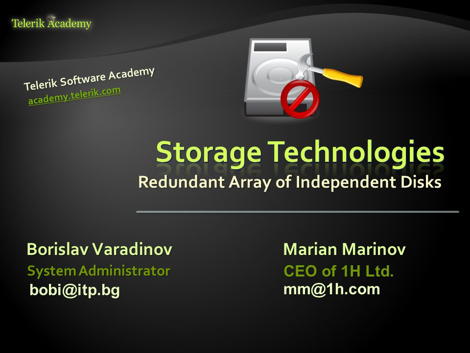 Redundant Array of Independent Disks Borislav Varadinov Telerik Software Academy academy.telerik.com System Administrator Marian Marinov CEO of 1H Ltd