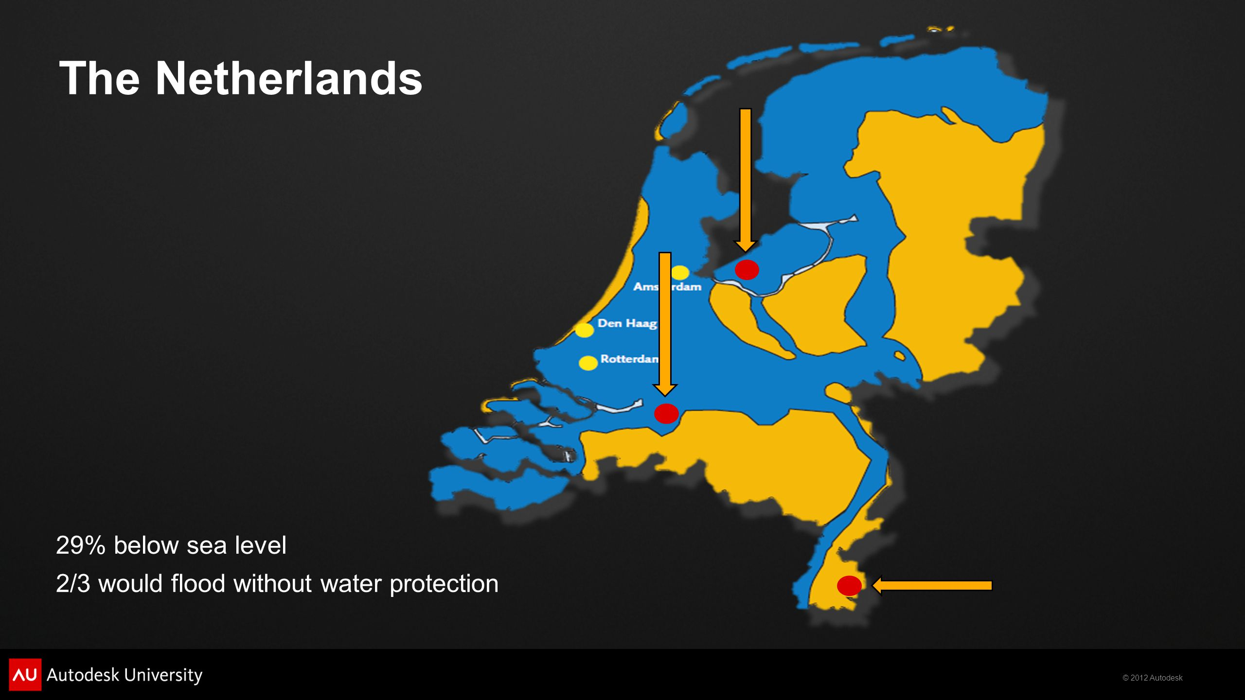 © 2012 Autodesk The Netherlands 29% below sea level 2/3 would flood without water protection