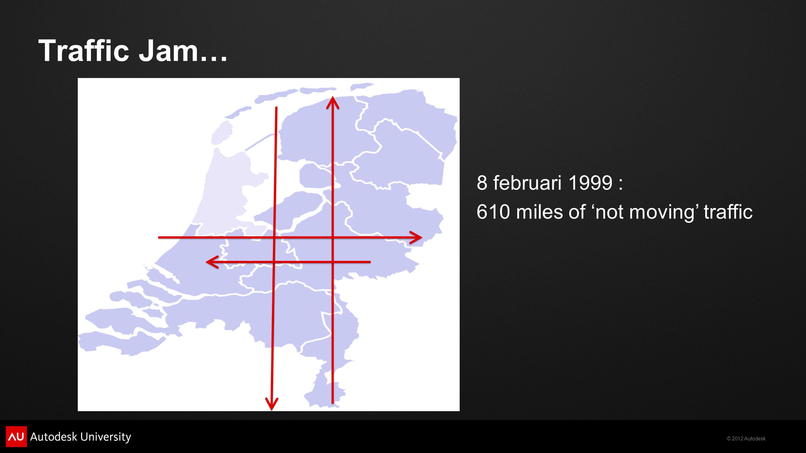© 2012 Autodesk Traffic Jam… 8 februari 1999 : 610 miles of 'not moving' traffic