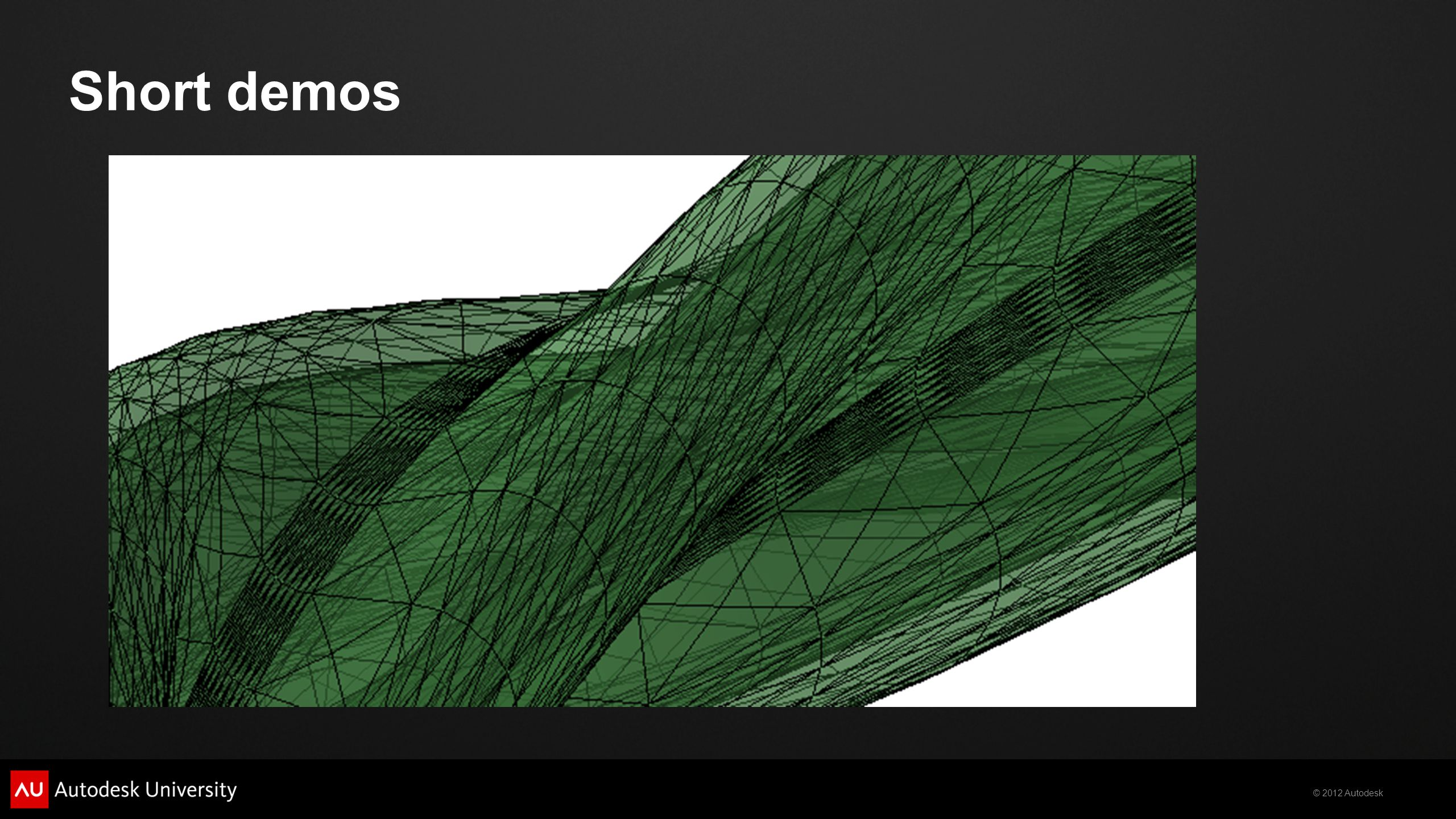 © 2012 Autodesk Short demos