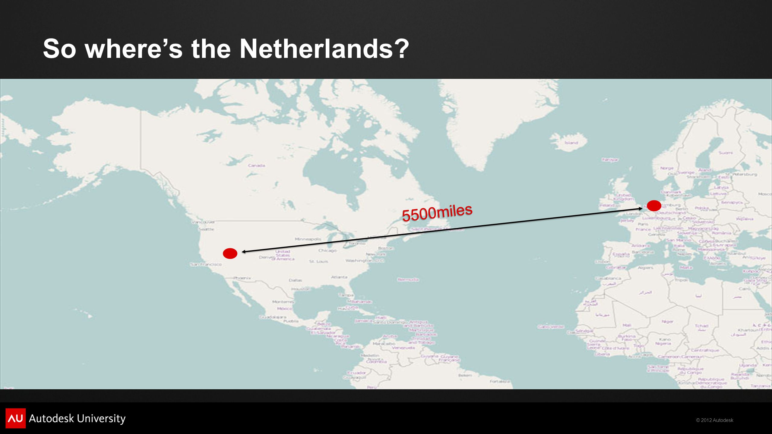 © 2012 Autodesk So where's the Netherlands 5500miles
