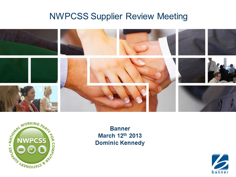 Banner March 12 th 2013 Dominic Kennedy NWPCSS Supplier Review Meeting