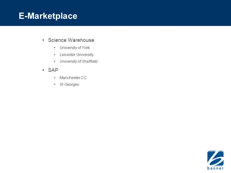 Science Warehouse University of York Leicester University University of Sheffield SAP Manchester CC St Georges E-Marketplace