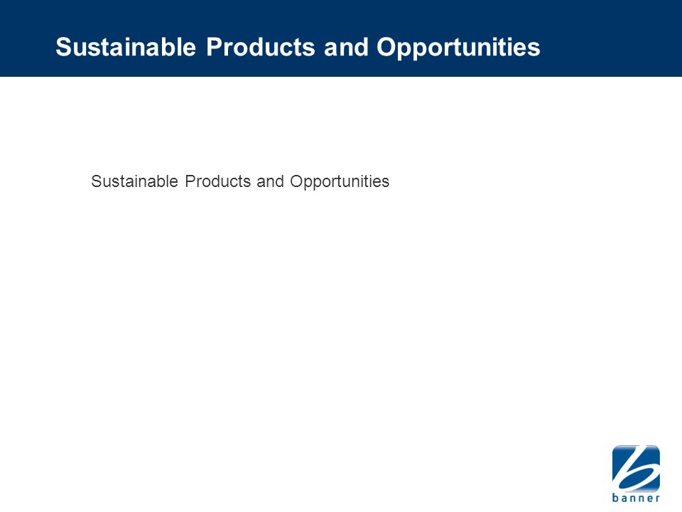 Sustainable Products and Opportunities
