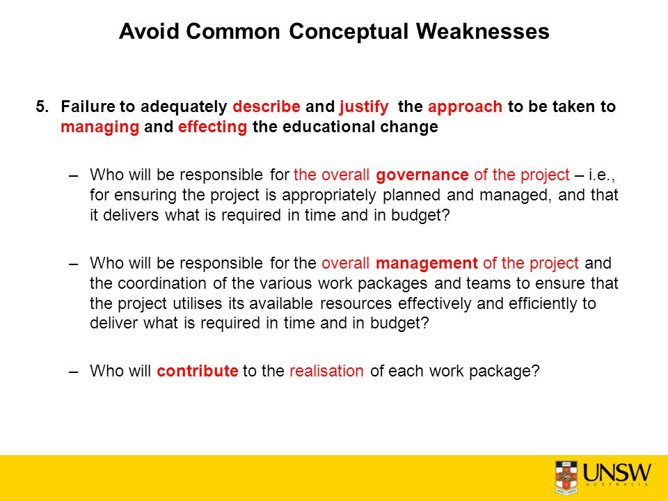 Avoid Common Conceptual Weaknesses 5.Failure to adequately describe and justify the approach to be taken to managing and effecting the educational cha