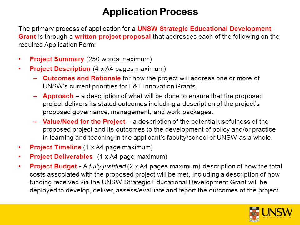 Application Process The primary process of application for a UNSW Strategic Educational Development Grant is through a written project proposal that a
