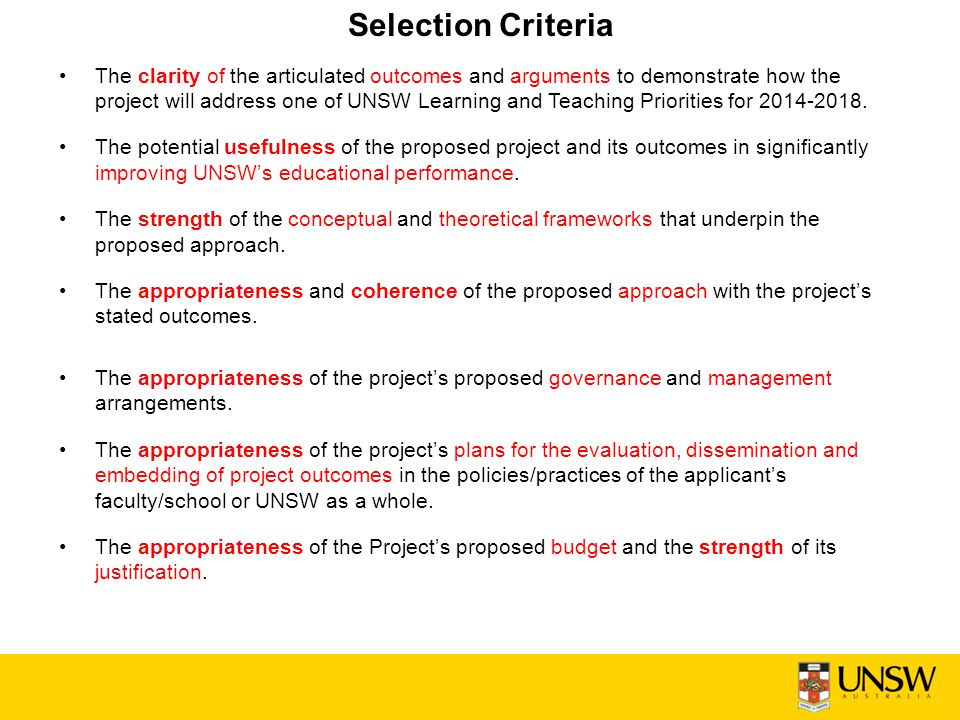 Selection Criteria The clarity of the articulated outcomes and arguments to demonstrate how the project will address one of UNSW Learning and Teaching