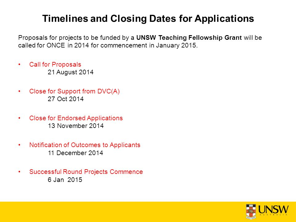 Timelines and Closing Dates for Applications Proposals for projects to be funded by a UNSW Teaching Fellowship Grant will be called for ONCE in 2014 f