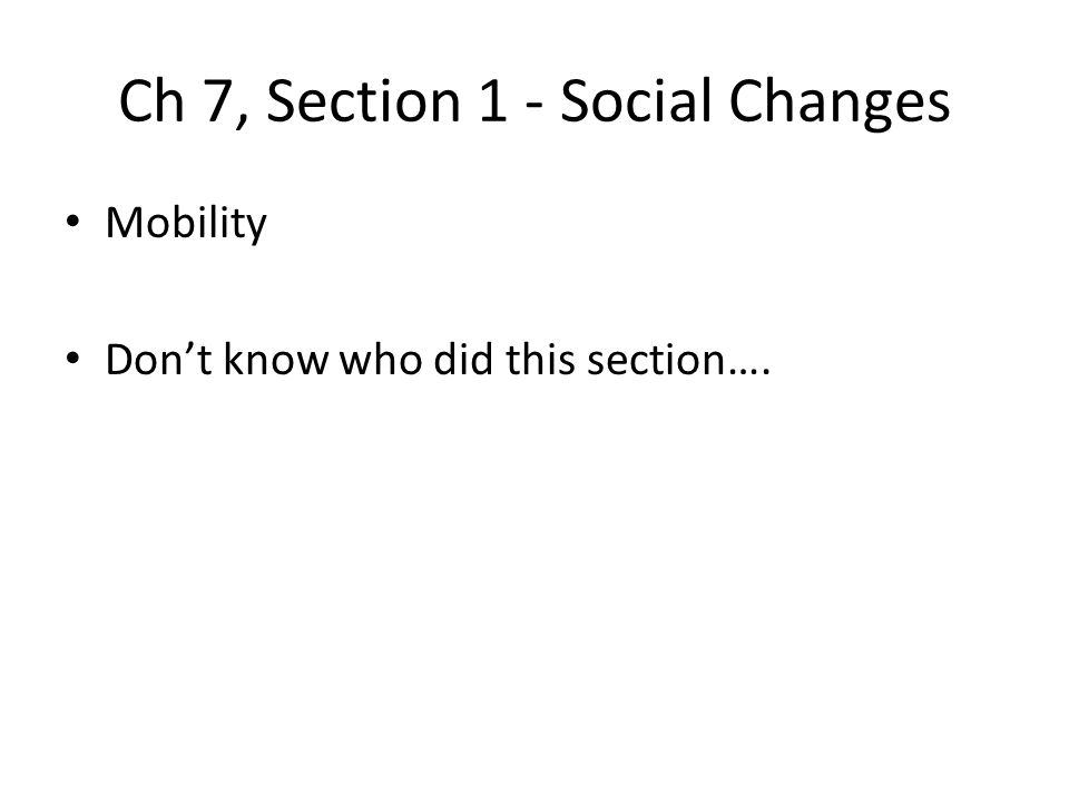 Ch 7, Section 1 - Social Changes Mobility Don't know who did this section….