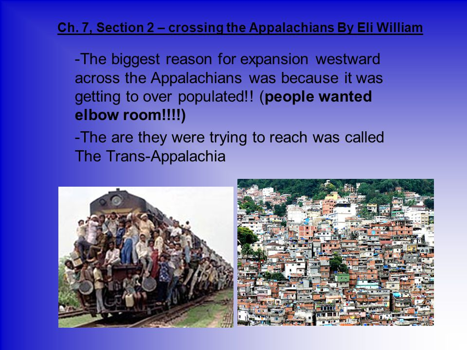 Ch. 7, Section 2 – crossing the Appalachians By Eli William -The biggest reason for expansion westward across the Appalachians was because it was gett