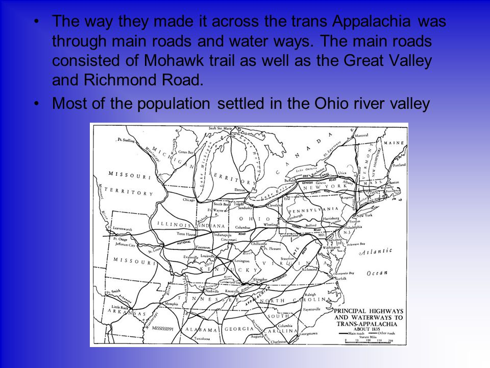 The way they made it across the trans Appalachia was through main roads and water ways. The main roads consisted of Mohawk trail as well as the Great