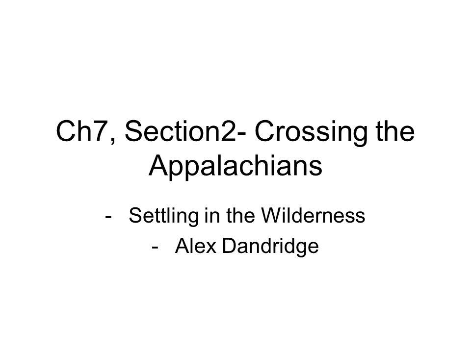 Ch7, Section2- Crossing the Appalachians -Settling in the Wilderness -Alex Dandridge