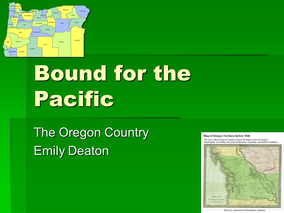 Bound for the Pacific The Oregon Country Emily Deaton