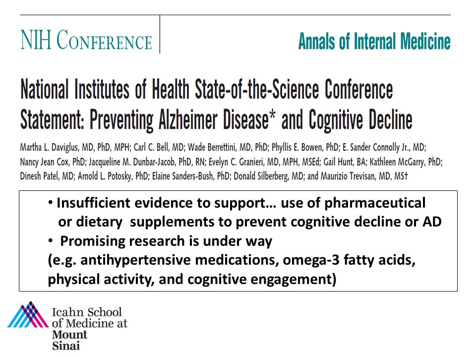 Insufficient evidence to support… use of pharmaceutical or dietary supplements to prevent cognitive decline or AD Promising research is under way (e.g.