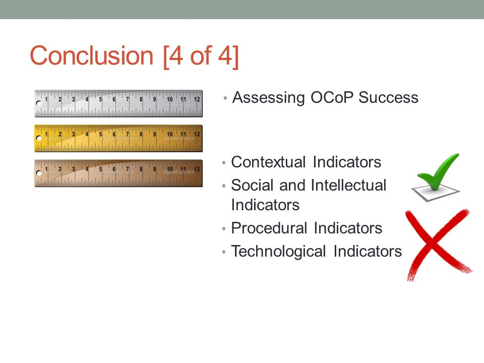 Conclusion [4 of 4] Assessing OCoP Success Contextual Indicators Social and Intellectual Indicators Procedural Indicators Technological Indicators