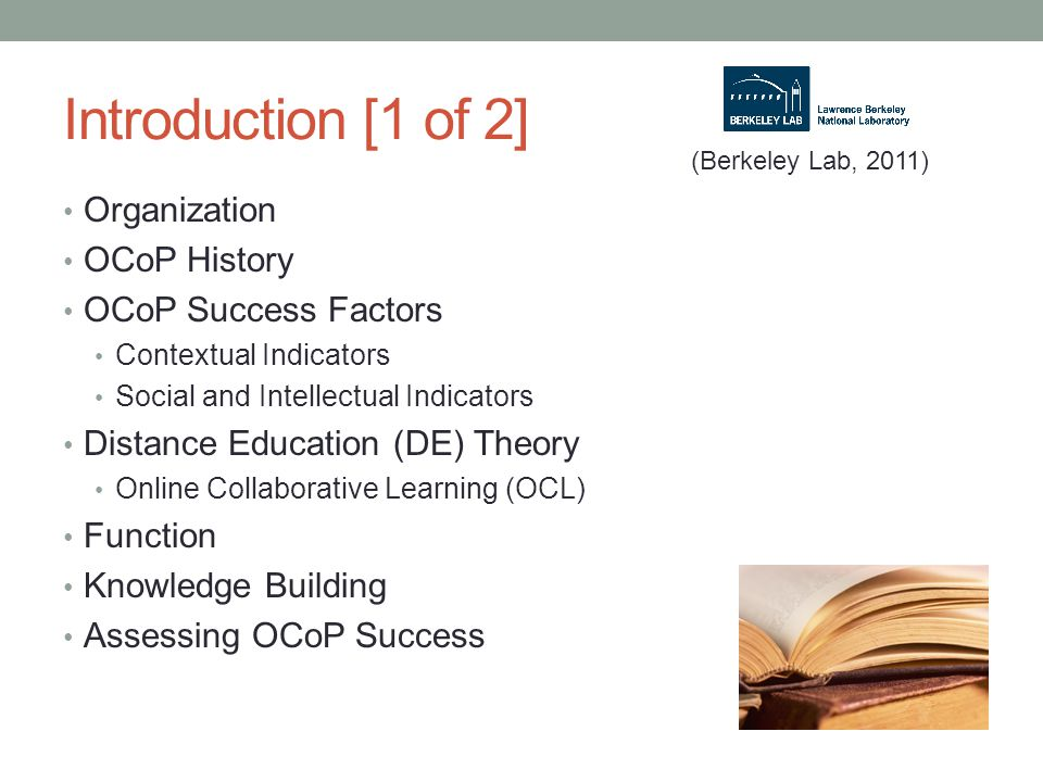Introduction [1 of 2] Organization OCoP History OCoP Success Factors Contextual Indicators Social and Intellectual Indicators Distance Education (DE)