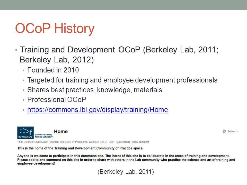 OCoP History Training and Development OCoP (Berkeley Lab, 2011; Berkeley Lab, 2012) Founded in 2010 Targeted for training and employee development pro