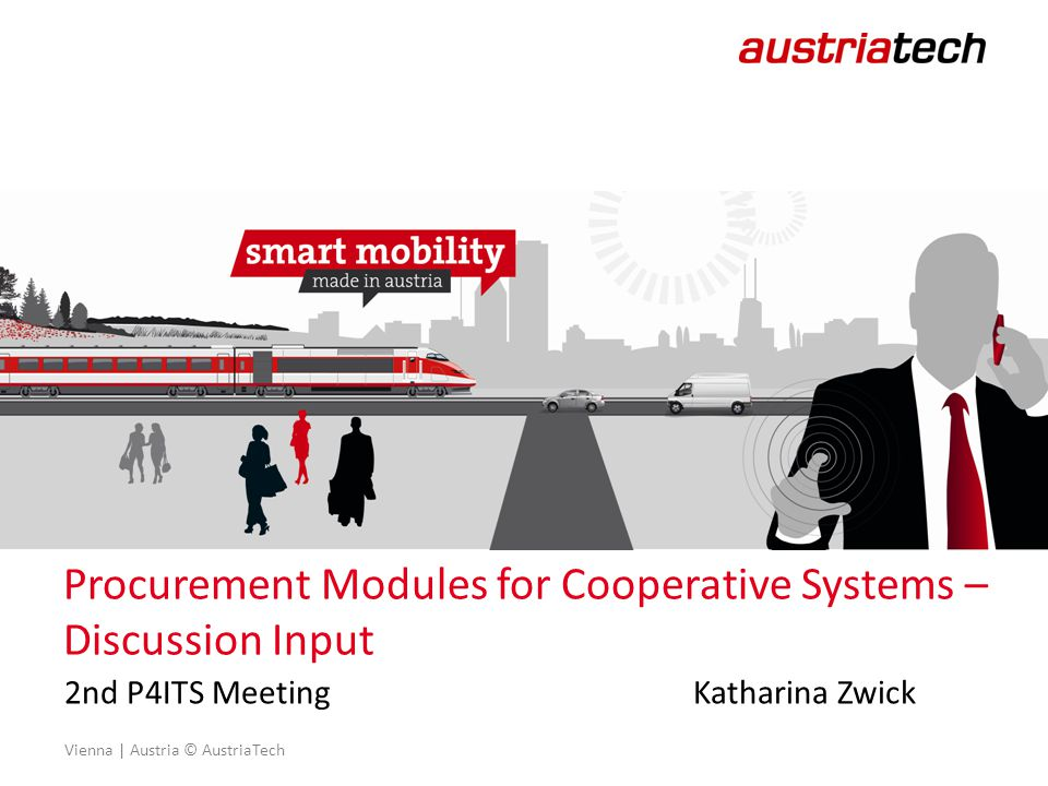 Vienna | Austria © AustriaTech Procurement Modules for Cooperative Systems – Discussion Input 2nd P4ITS MeetingKatharina Zwick