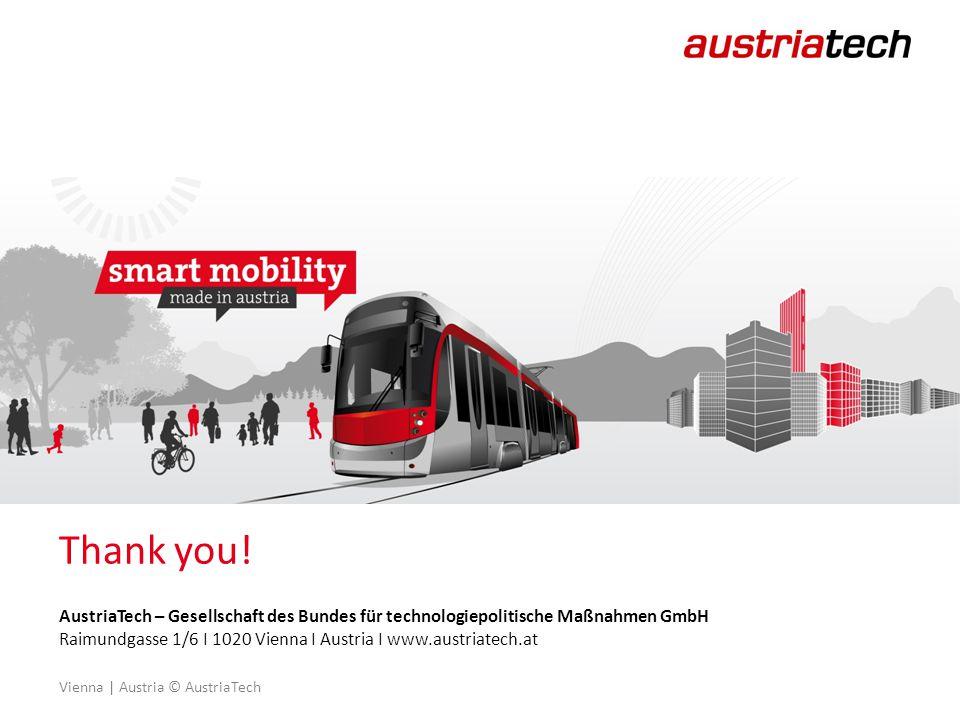 Vienna | Austria © AustriaTech AustriaTech – Gesellschaft des Bundes für technologiepolitische Maßnahmen GmbH Raimundgasse 1/6 I 1020 Vienna I Austria I www.austriatech.at Thank you!