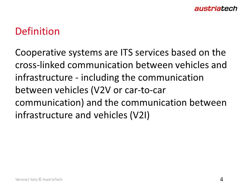 Definition Cooperative systems are ITS services based on the cross-linked communication between vehicles and infrastructure - including the communication between vehicles (V2V or car-to-car communication) and the communication between infrastructure and vehicles (V2I) 4