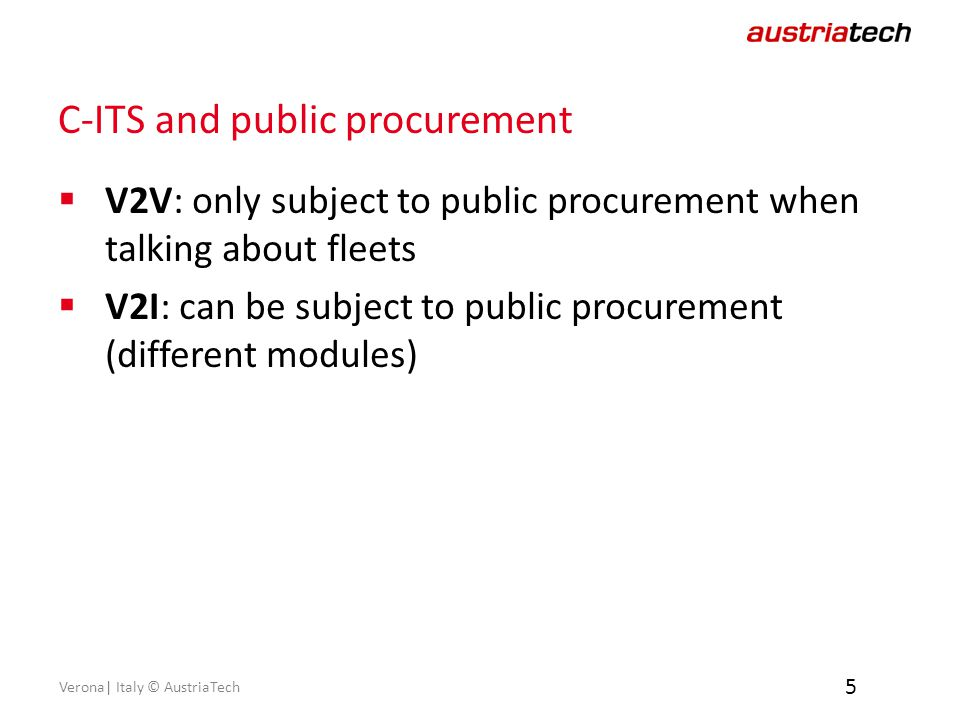Verona| Italy © AustriaTech C-ITS and public procurement  V2V: only subject to public procurement when talking about fleets  V2I: can be subject to public procurement (different modules) 5