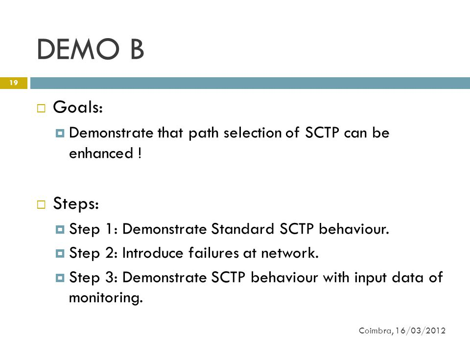 DEMO B Coimbra, 16/03/2012 19  Goals:  Demonstrate that path selection of SCTP can be enhanced .