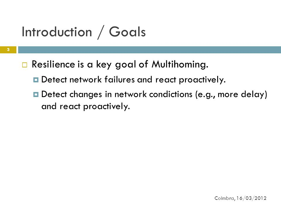 Introduction / Goals 3  Resilience is a key goal of Multihoming.