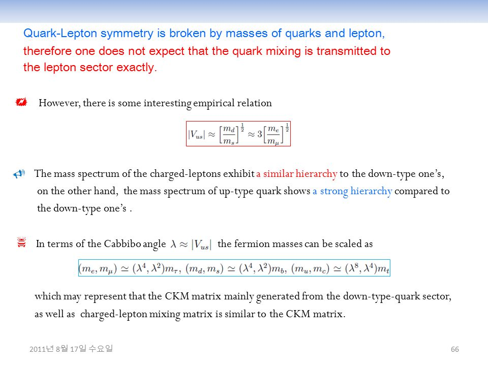 66 Quark-Lepton symmetry is broken by masses of quarks and lepton, therefore one does not expect that the quark mixing is transmitted to the lepton sector exactly.